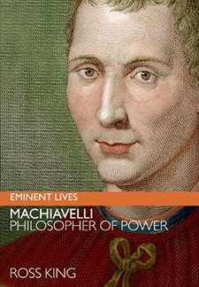 Machiavelli: Philosopher of Power by Ross King